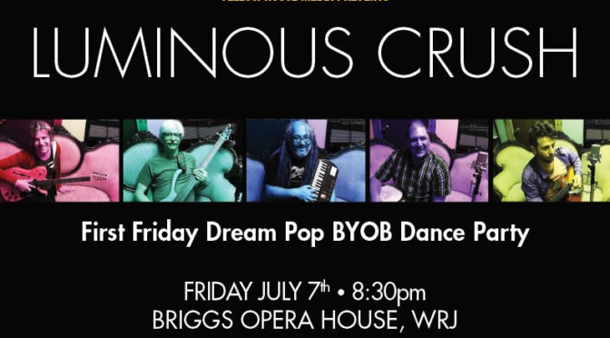 Luminous Crush First Friday Dream Pop BYOB Dance Party <strong>JULY 7</strong>